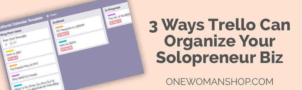 3 Ways Trello Can Organize Your Solopreneur Biz